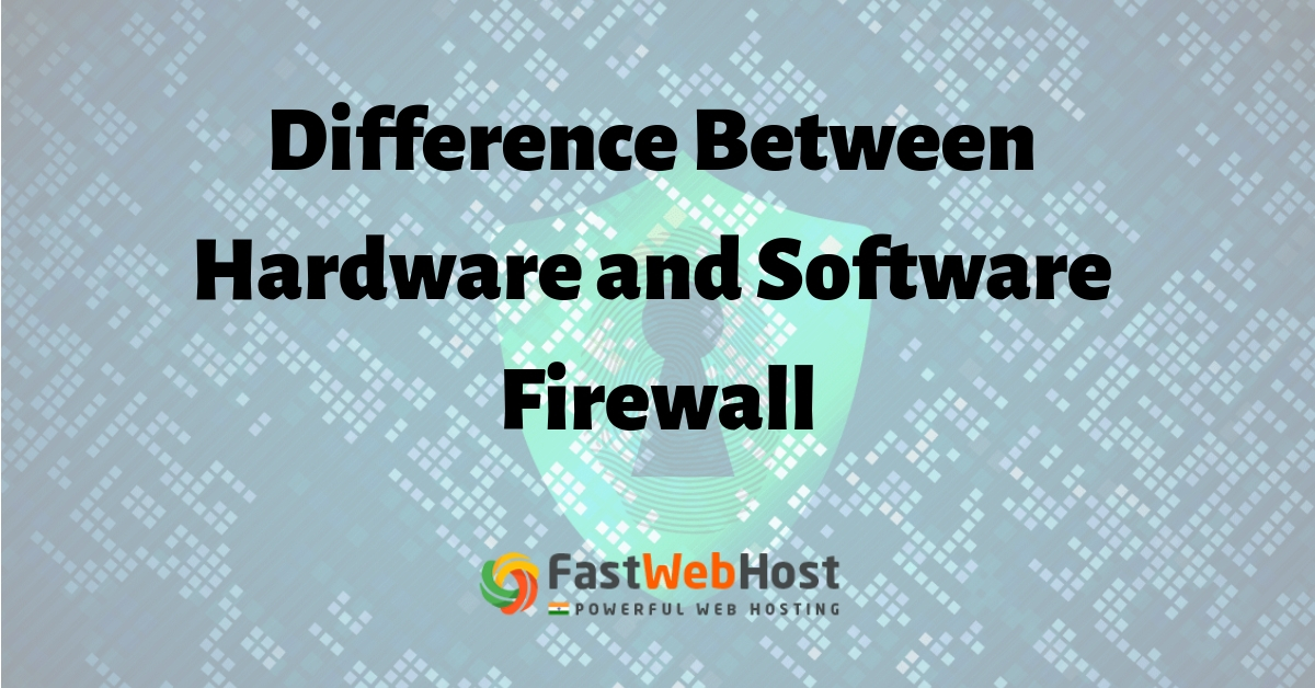 Differences Between a Hardware and Software Firewall